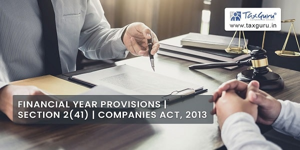 Financial Year provisions-section 2(41)-Companies Act, 2013
