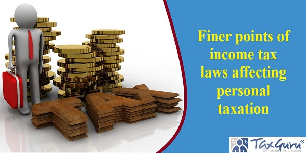 Finer points of income tax laws affecting personal taxation