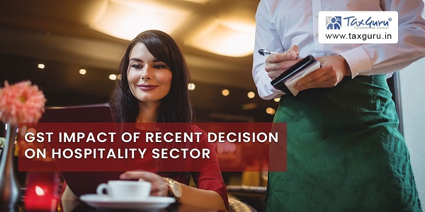 GST Impact of Recent Decision on Hospitality Sector