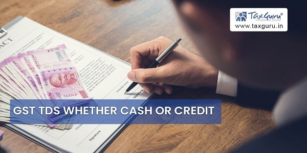 GST TDS Whether Cash or Credit