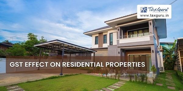 GST effect on Residential Properties