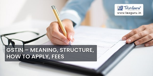 GSTIN - Meaning, Structure, How to apply, Fees