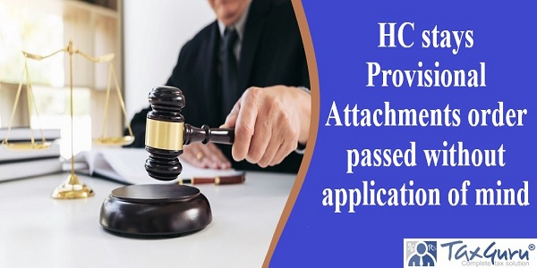 HC stays Provisional Attachments order passed without application of mind