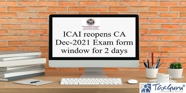 ICAI reopens CA Dec-2021 Exam form window for 2 days