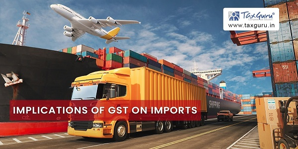 Implications of GST on Imports