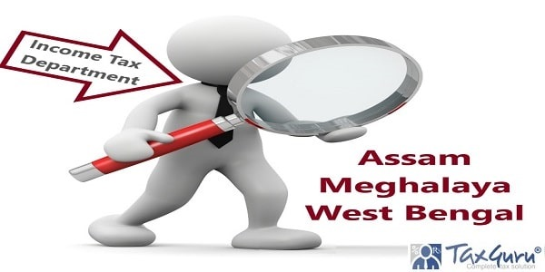 Income Tax Dept conducts searches in Assam, Meghalaya & West Bengal