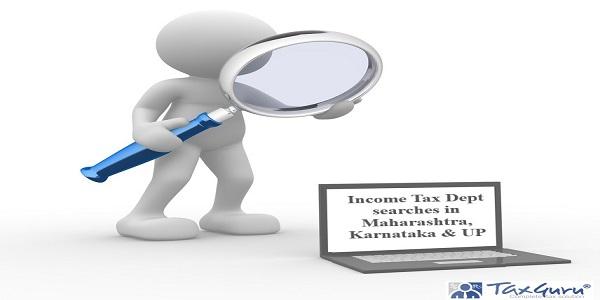 Income Tax Dept searches in Maharashtra, Karnataka & UP