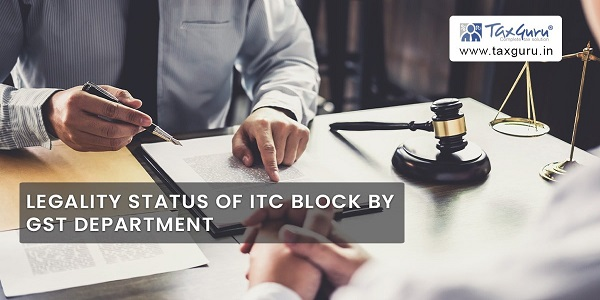 Legality Status of ITC Block by GST Department