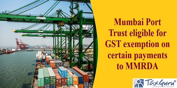 Mumbai Port Trust eligible for GST exemption on certain payments to MMRDA