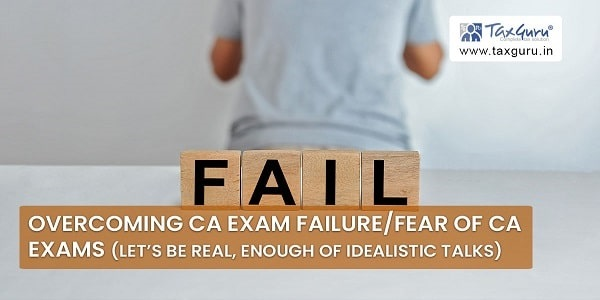 Overcoming CA exam Failure/Fear of CA Exams (Let's be real, enough of idealistic talks)