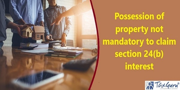 Possession of property not mandatory to claim section 24(b) interest