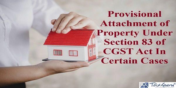 Provisional Attachment of Property Under Section 83 of CGST Act In Certain Cases