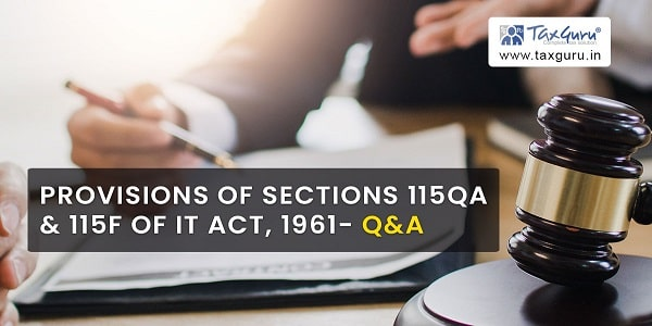 Provisions of Sections 115QA & 115F of IT Act, 1961- Q&A
