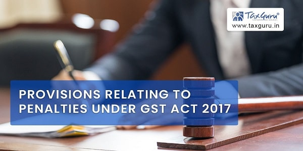 Provisions relating to Penalties under GST Act 2017