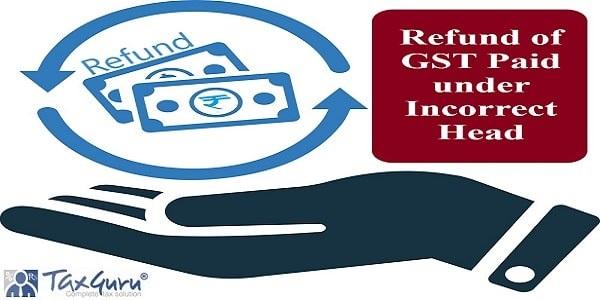 Refund of GST Paid under Incorrect Head
