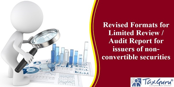 Revised Formats for Limited Review/ Audit Report for issuers of non-convertible securities