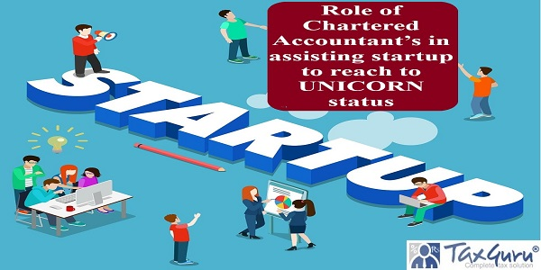 Role of Chartered Accountant's in assisting startup to reach to UNICORN status