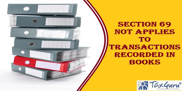 Section 69 not applies to transactions recorded in Books