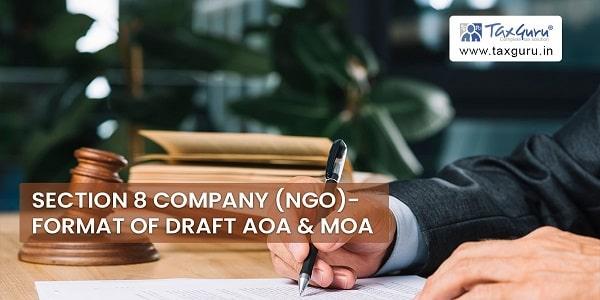 Section 8 Company (Non-Governmental organizations (NGO)- Format of Draft AOA & MOA