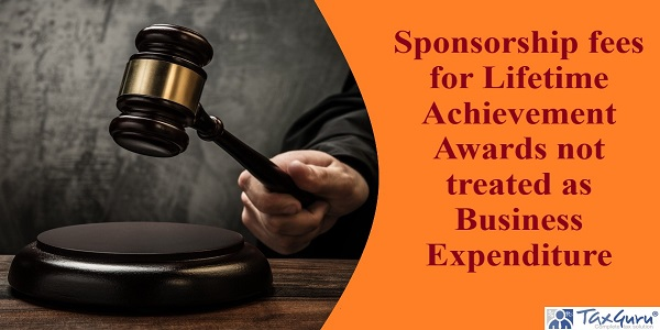 Sponsorship fees for Lifetime Achievement Awards not treated as Business Expenditure