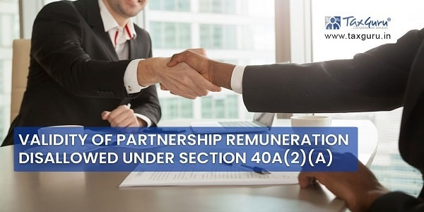 Validity of Partnership remuneration disallowed under Section 40A(2)(a)