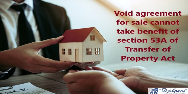 Void agreement for sale cannot take benefit of section 53A of Transfer of Property Act