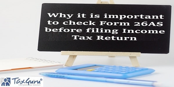 Why it is important to check Form 26AS before filing Income Tax Return